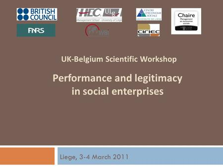 UK-Belgium Scientific Workshop Performance and legitimacy in social enterprises Liege, 3-4 March 2011.