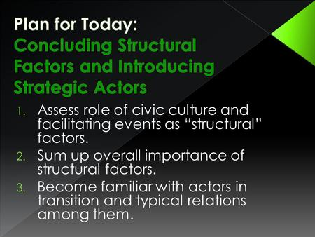 "1. Assess role of civic culture and facilitating events as ""structural"" factors. 2. Sum up overall importance of structural factors. 3. Become familiar."