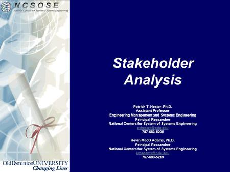 Stakeholder Analysis Patrick T. Hester, Ph.D. Assistant Professor Engineering Management and Systems Engineering Principal Researcher National Centers.