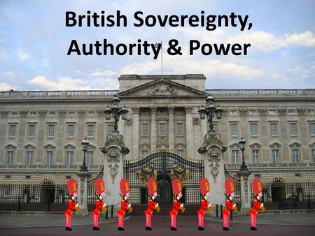 British Sovereignty, Authority & Power. British Legitimacy gradualism Legitimacy of the British government has developed/changed gradually (gradualism)
