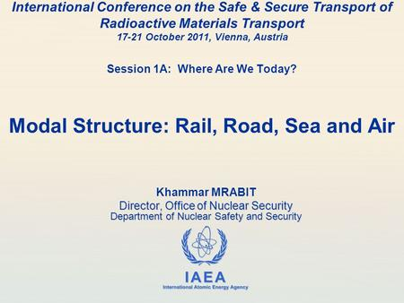 IAEA International Atomic Energy Agency International Conference on the Safe & Secure Transport of Radioactive Materials Transport 17-21 October 2011,