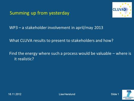 Summing up from yesterday WP3 – a stakeholder involvement in april/may 2013 What CLUVA results to present to stakeholders and how? Find the energy where.