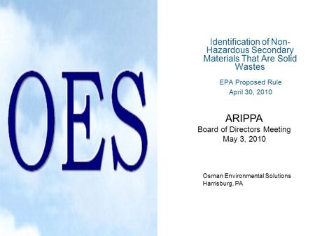 Identification of Non- Hazardous Secondary Materials That Are Solid Wastes EPA Proposed Rule April 30, 2010 Osman Environmental Solutions Harrisburg, PA.