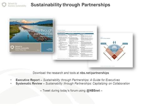 Sustainability through Partnerships Download the research and tools at nbs.net/partnerships Executive Report – Sustainability through Partnerships: A Guide.