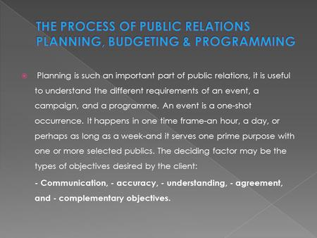  Planning is such an important part of public relations, it is useful to understand the different requirements of an event, a campaign, and a programme.