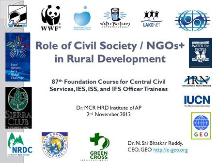 Role of Civil Society / NGOs+ in Rural Development 87 th Foundation Course for Central Civil Services, IES, ISS, and IFS Officer Trainees Dr. MCR HRD Institute.