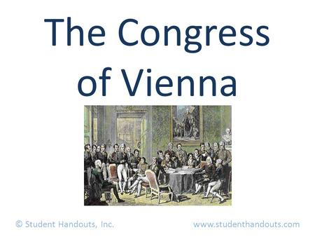 The Congress of Vienna © Student Handouts, Inc. www.studenthandouts.com.