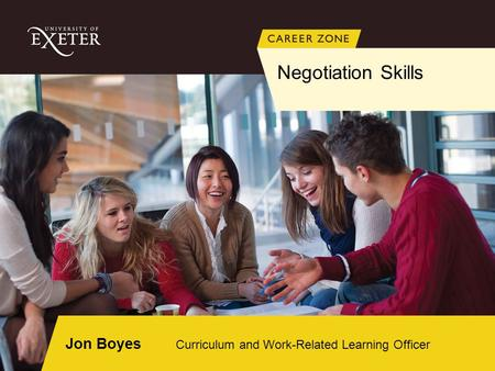 Negotiation Skills Jon Boyes Curriculum and Work-Related Learning Officer.