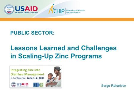 PUBLIC SECTOR: Lessons Learned and Challenges in Scaling-Up Zinc Programs Serge Raharison.