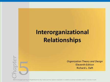 5 Chapter Interorganizational Relationships ©2013 Cengage Learning. All Rights Reserved. May not be scanned, copied or duplicated, or posted to a publicly.