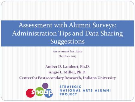 Assessment Institute October 2013 Amber D. Lambert, Ph.D. Angie L. Miller, Ph.D. Center for Postsecondary Research, Indiana University Assessment with.