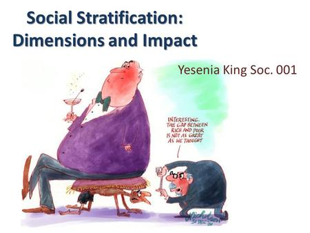 Social Stratification: Dimensions and Impact Yesenia King Soc. 001.