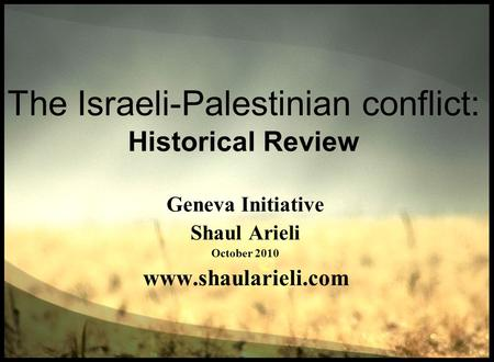 The Israeli-Palestinian conflict: Historical Review Geneva Initiative Shaul Arieli October 2010 www.shaularieli.com.