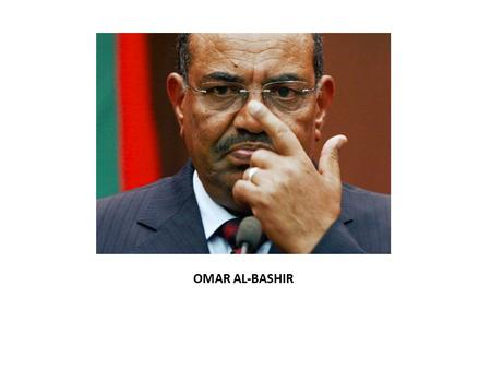 OMAR AL-BASHIR. Background Born 1 January 1944 in Hosh Bannaga, Sudan Graduated from military academy in 1967, served in Air Force Put in command of the.