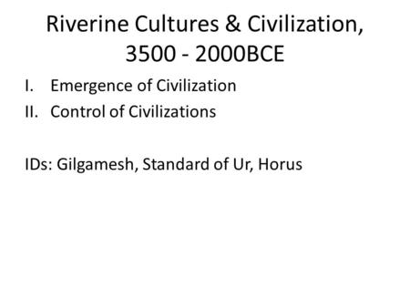 Riverine Cultures & Civilization, BCE
