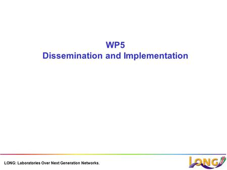 LONG: Laboratories Over Next Generation Networks. WP5 Dissemination and Implementation.