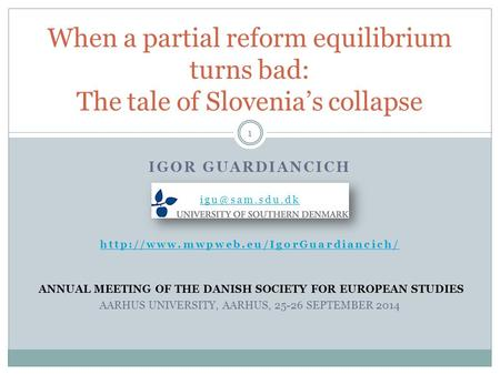 When a partial reform equilibrium turns bad: The tale of Slovenia's collapse IGOR GUARDIANCICH  ANNUAL.