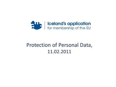 Protection of Personal Data, 11.02.2011. Historical context In 1982, Iceland signed the Council of Europe Convention nr. 108 from 1981 for the Protection.