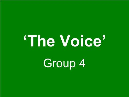 'The Voice' Group 4. Agenda Assessment of the 'Voice Thrust' Analysis of the dimensions of 'the voice thrust' –Improved information flow –Improving capacity.