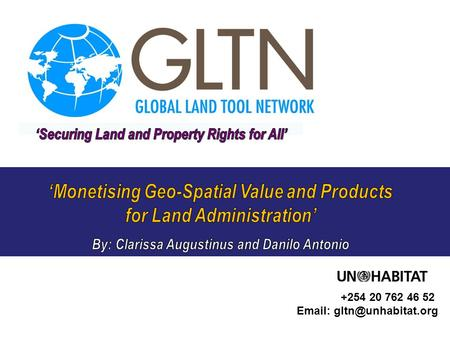 GLTN Secretariat, facilitated by PO Box 30030, Nairobi 00100, Kenya Tel: +254 20 762 51 19, Fax: +254 20 762 46 52