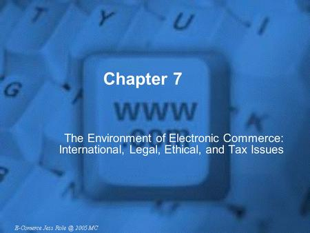 Chapter 7 The Environment of Electronic Commerce: International, Legal, Ethical, and Tax Issues.