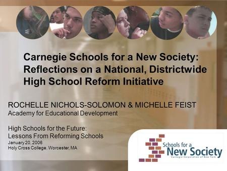 Carnegie Schools for a New Society: Reflections on a National, Districtwide High School Reform Initiative ROCHELLE NICHOLS-SOLOMON & MICHELLE FEIST Academy.