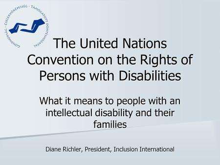 The United Nations Convention on the Rights of Persons with Disabilities What it means to people with an intellectual disability and their families Diane.