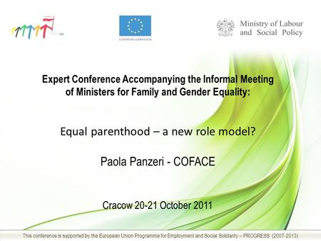 Expert Conference Accompanying the Informal Meeting of Ministers for Family and Gender Equality: Equal parenthood – a new role model? Paola Panzeri - COFACE.