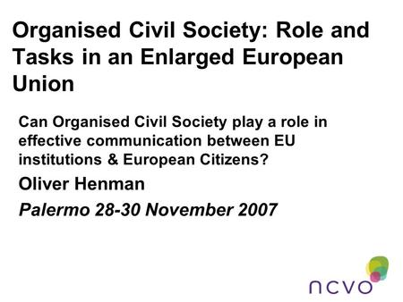 Organised Civil Society: Role and Tasks in an Enlarged European Union Can Organised Civil Society play a role in effective communication between EU institutions.