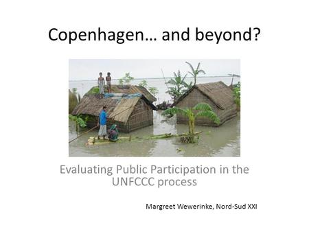 Copenhagen… and beyond? Evaluating Public Participation in the UNFCCC process Margreet Wewerinke, Nord-Sud XXI.