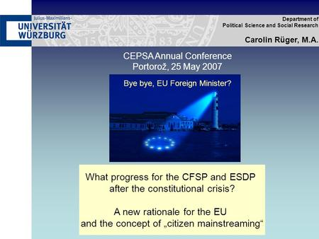 Department of Political Science and Social Research Carolin Rüger, M.A. What progress for the CFSP and ESDP after the constitutional crisis? A new rationale.