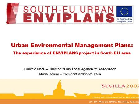 Urban Environmental Management Plans: The experience of ENVIPLANS project in South EU area Eriuccio Nora – Director Italian Local Agenda 21 Association.