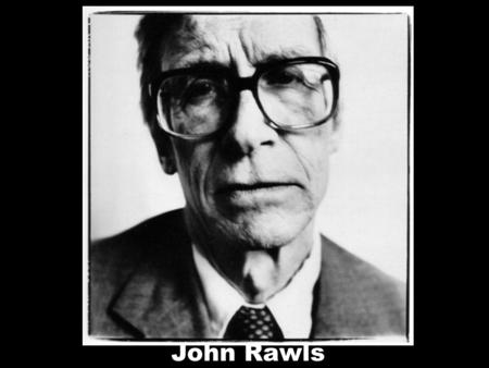John Rawls. Most important pol phil of 20 th cent? No ? The most important lib. Represented academic left vs people like Isaiah Berlin and Robert Nozick.