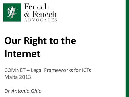 Our Right to the Internet COMNET – Legal Frameworks for ICTs Malta 2013 Dr Antonio Ghio.