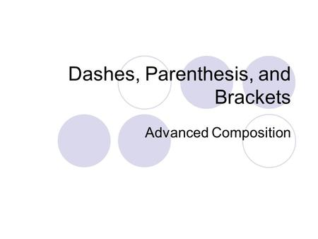 Dashes, Parenthesis, and Brackets Advanced Composition.