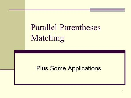 1 Parallel Parentheses Matching Plus Some Applications.