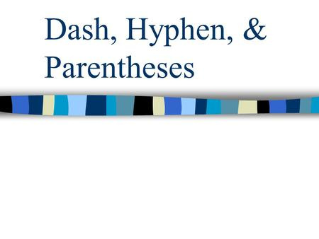 Dash, Hyphen, & Parentheses. Dash & Parentheses Purpose: Offset words that break into the main idea of a sentence Use a comma for a close connection to.