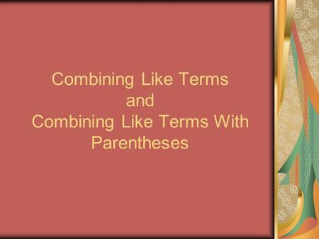 Combining Like Terms and Combining Like Terms With Parentheses.