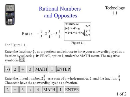 Rational Numbers and Opposites Enter the fraction,, as a quotient, and choose to have your answer displayed as a fraction by selecting ► FRAC, option 1,