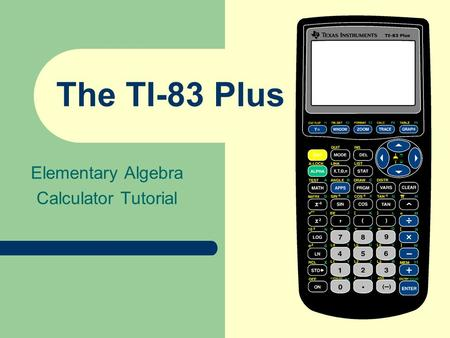 The TI-83 Plus Elementary Algebra Calculator Tutorial.
