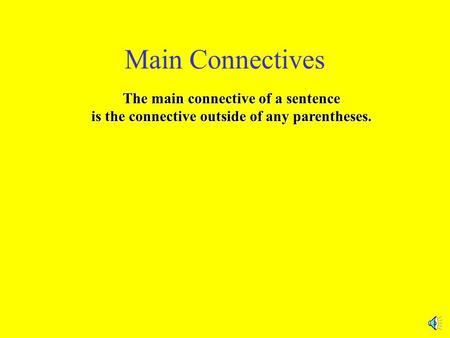 Main Connectives The main connective of a sentence is the connective outside of any parentheses.