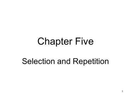 1 Chapter Five Selection and Repetition. 2 Objectives How to make decisions using the if statement How to make decisions using the if-else statement How.