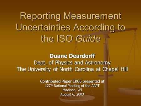 Reporting Measurement Uncertainties According to the ISO Guide Duane Deardorff Dept. of Physics and Astronomy The University of North Carolina at Chapel.