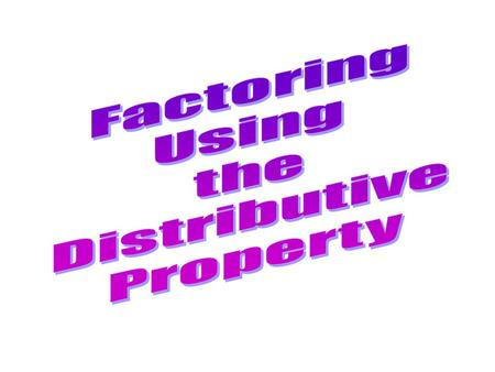 Factoring Using the Distributive Property.