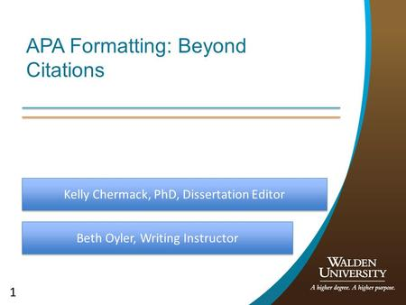 1 APA Formatting: Beyond Citations Beth Oyler, Writing Instructor Kelly Chermack, PhD, Dissertation Editor.