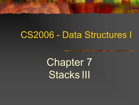 CS2006 - Data Structures I Chapter 7 Stacks III. 2 Topics Applications Infix to postfix expression Evaluate postfix expression.