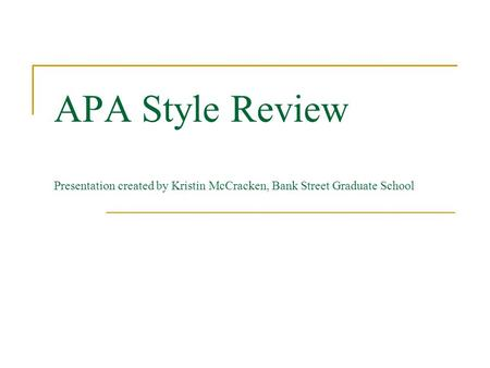 APA Style Review Presentation created by Kristin McCracken, Bank Street Graduate School.