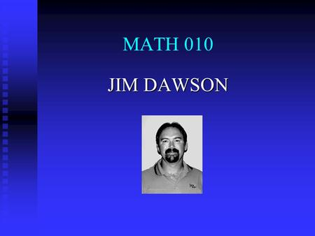 MATH 010 JIM DAWSON. 1.1 INTRODUCTION TO INTEGERS This section is an introduction to: Positive Integers Negative Integers Opposites Additive Inverse Absolute.