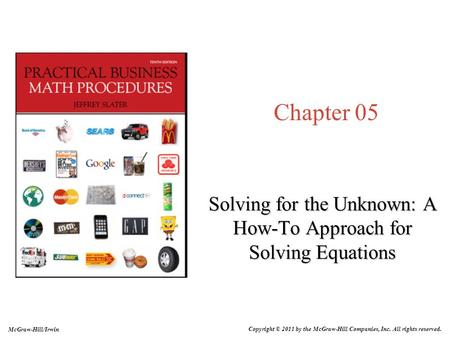 Chapter 05 Solving for the Unknown: A How-To Approach for Solving Equations McGraw-Hill/Irwin Copyright © 2011 by the McGraw-Hill Companies, Inc. All rights.