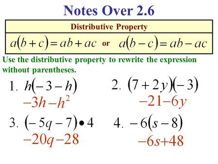 Distributive Property Notes Over 2.6 Use the distributive property to rewrite the expression without parentheses. or.